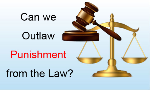 Can we Outlaw 'Punishment' from the Law?